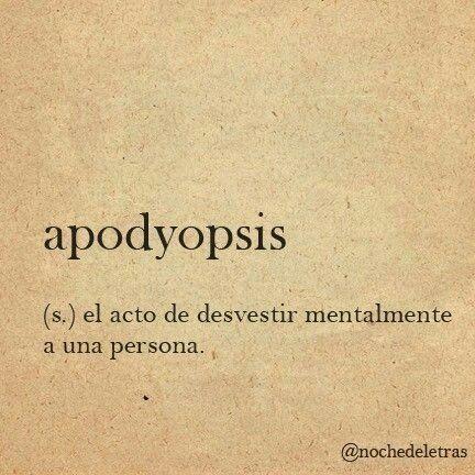 Apodyopsis: acto de desvestir mentalmente a una persona.