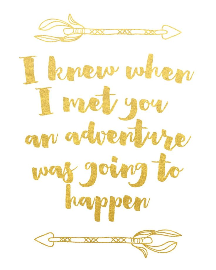 I Knew When I Met You an Adventure Was Going to Happen Print