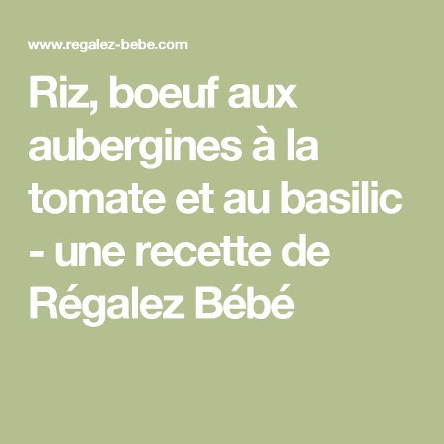 Riz, boeuf aux aubergines à la tomate et au basilic  - une recette de Régalez Bébé