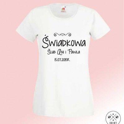 Świadkowa Poczuj atmosferę planowanego ślubu już teraz:) Koszulka dla Świadkowej! Z imionami Pary młodej oraz datą ślubu !