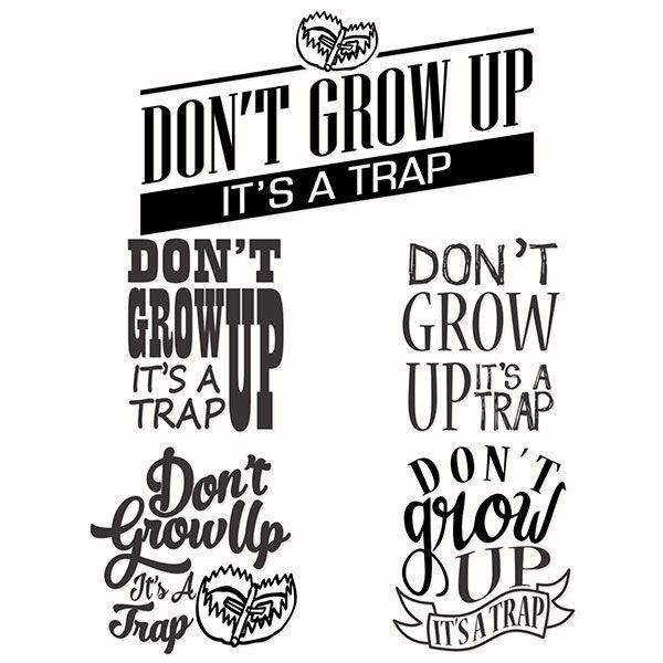 don u0026 39 t grow up  it u0026 39 s a trap cuttable designs