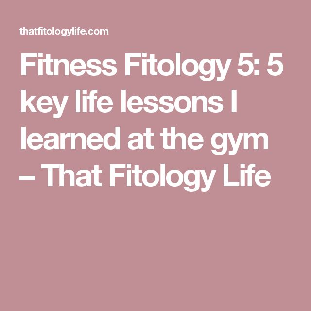 Fitness Fitology 5: 5 key life lessons I learned at the gym – That Fitology Life