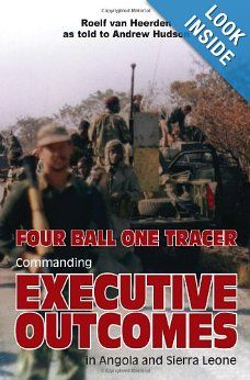 Roelf Van Heerden`s account of commanding Executive Outcomes in Angola and Sierra Leone. I admit I still have to read this one.