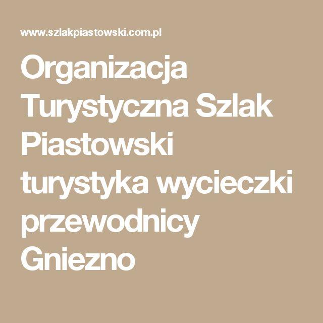 Organizacja Turystyczna Szlak Piastowski turystyka wycieczki przewodnicy Gniezno