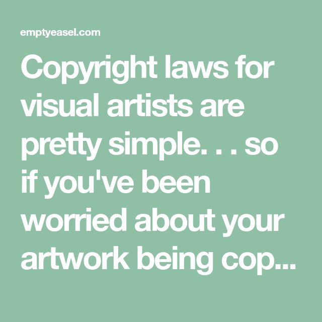 Copyright laws for visual artists are pretty simple. . . so if you've been worried about your artwork being copied without your permission, or you're not exactly sure how to use the copyright symbol next to your art, the following paragraphs should help.