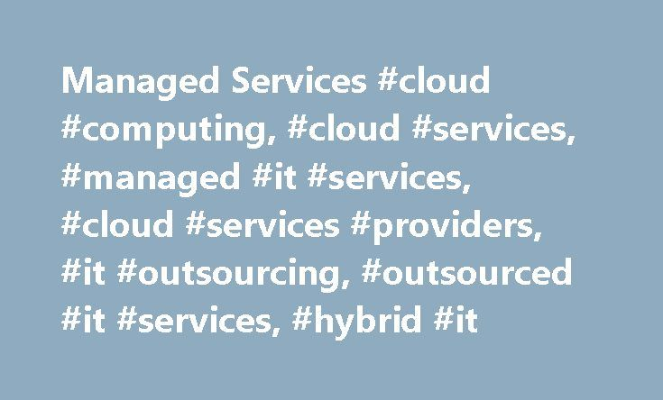 Managed Services #cloud #computing, #cloud #services, #managed #it #services, #cloud #services #providers, #it #outsourcing, #outsourced #it #services, #hybrid #it http://swaziland.remmont.com/managed-services-cloud-computing-cloud-services-managed-it-services-cloud-services-providers-it-outsourcing-outsourced-it-services-hybrid-it/  # Managed Services We take over your day-to-day operations, enhancing your IT and business functions and enabling greater IT agility and scalability. Managing…