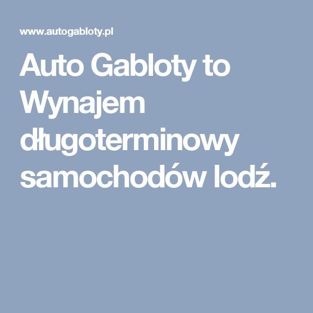 Auto Gabloty to Wynajem długoterminowy samochodów lodź.