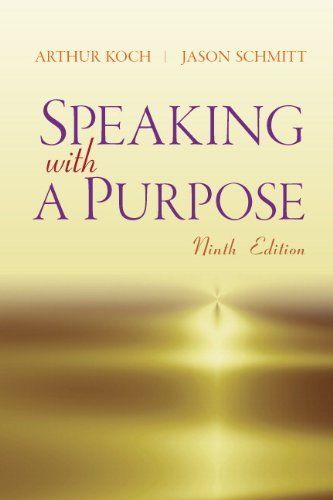 Speaking with a Purpose (9th Edition) by Arthur Koch. Save 8 Off!. $53.99. Edition - 9. Publisher: Pearson; 9 edition (January 13, 2013). Publication: January 13, 2013