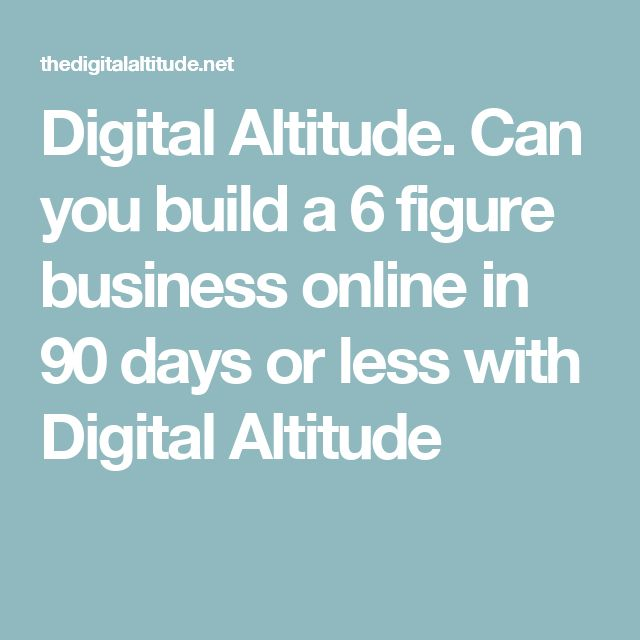 Digital Altitude. Can you build a 6 figure business online in 90 days or less with Digital Altitude