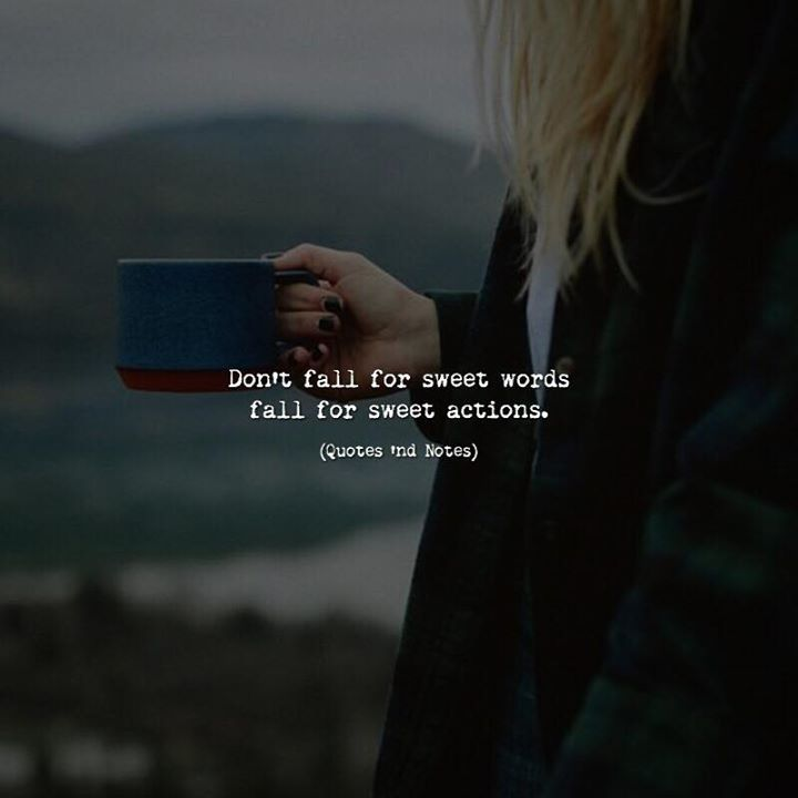 Don't fall for sweet words fall for sweet actions. via (http://ift.tt/2sh19dA)