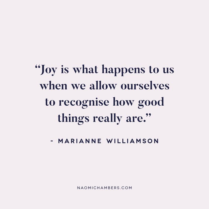 """Joy is what happens to us when we allow ourselves to recognise how good things really are."" - Marianne Williamson 