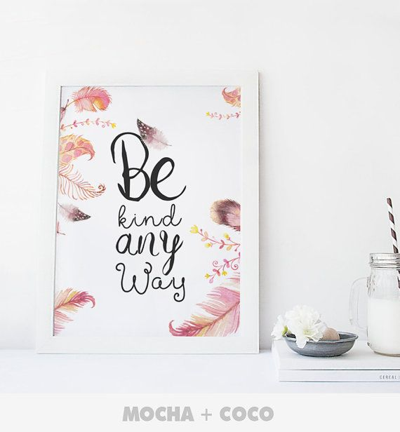 Be Kind Anyway Print Poster Feathers Kichen Print by MochaAndCoco