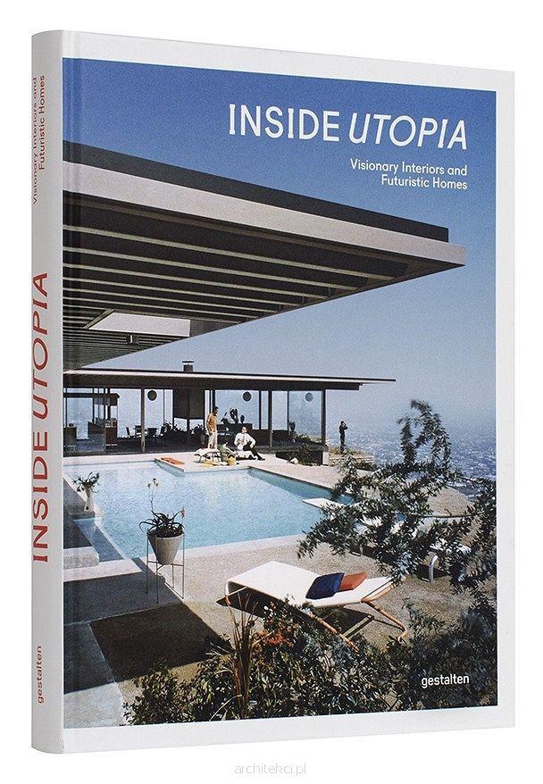 Inside Utopia. Visionary Interiors and Futuristic Homes