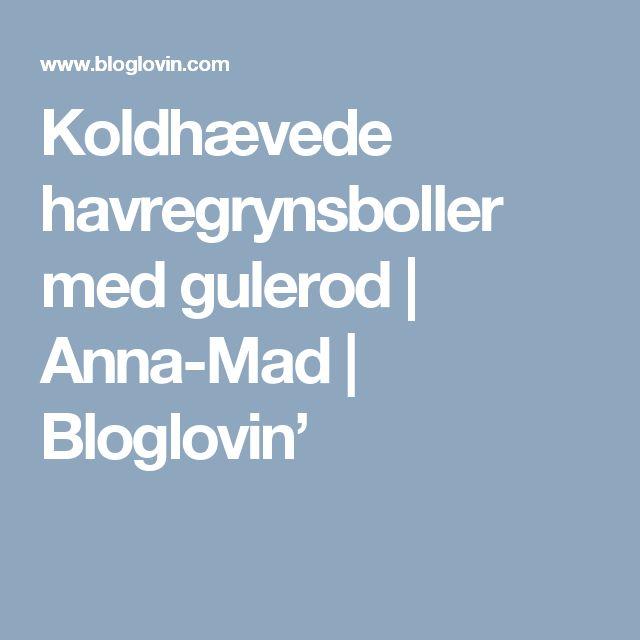 Koldhævede havregrynsboller med gulerod   Anna-Mad   Bloglovin'