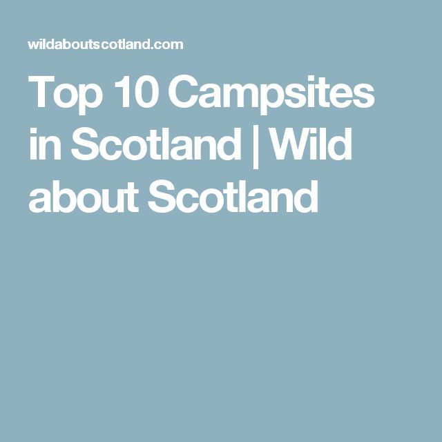 Top 10 Campsites in Scotland | Wild about Scotland