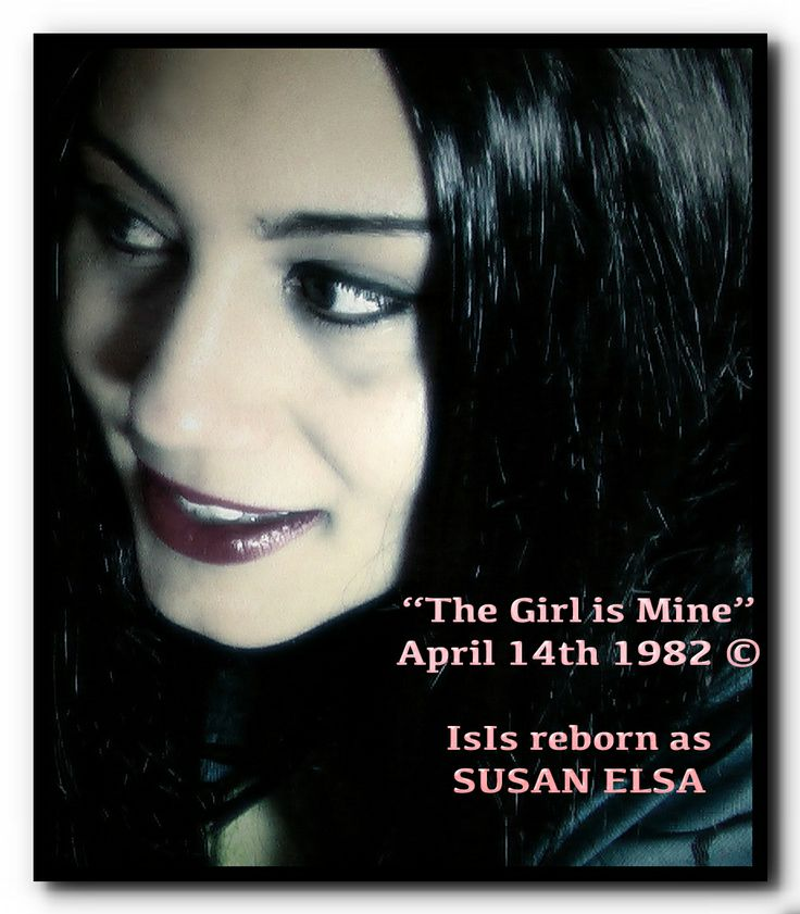"""""""The Girls is Mine"""" April 14th 1982  IsIs reborn as Susan Elsa ©"""