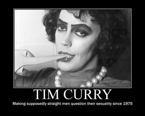 Tim Curry wants to make a man out of you. ;)