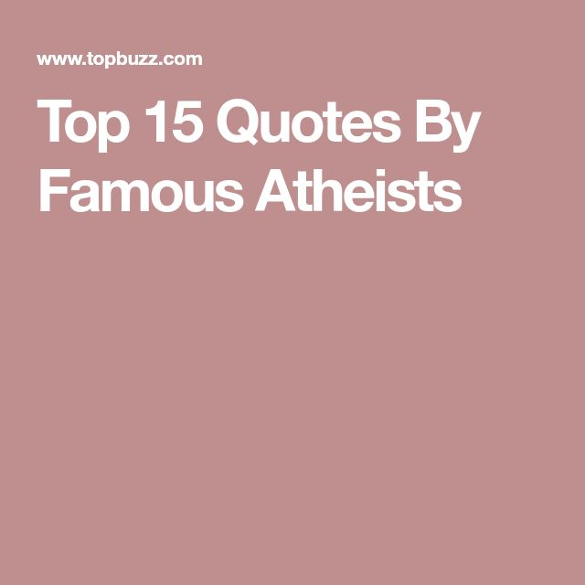 Top 15 Quotes By Famous Atheists