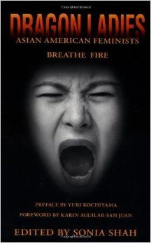 Dragon Ladies: Asian American Feminists Breathe Fire: Sonia Shah, Yuri Kochiyama, Karin Aguilar-San Juan: 9780896085756: Amazon.com: Books