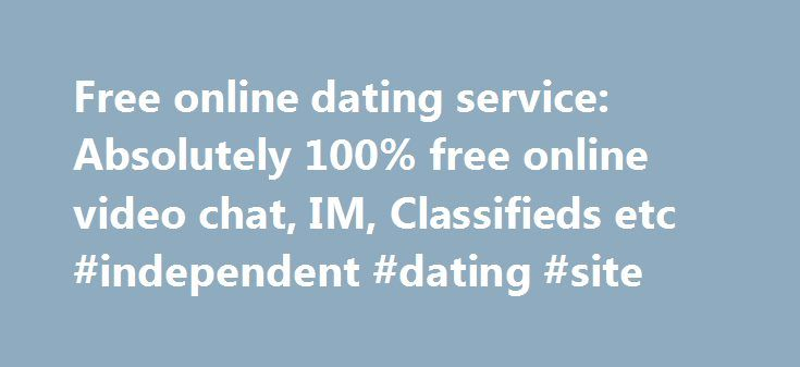 Free online dating service: Absolutely 100% free online video chat, IM, Classifieds etc #independent #dating #site http://dating.remmont.com/free-online-dating-service-absolutely-100-free-online-video-chat-im-classifieds-etc-independent-dating-site/  #completely free online dating # In order to meet someone, thrill, and eventually seduce, you need at least to start a conversation. And how difficult can be for some men. But there are tips that will help overcome the barrier. … Continue…
