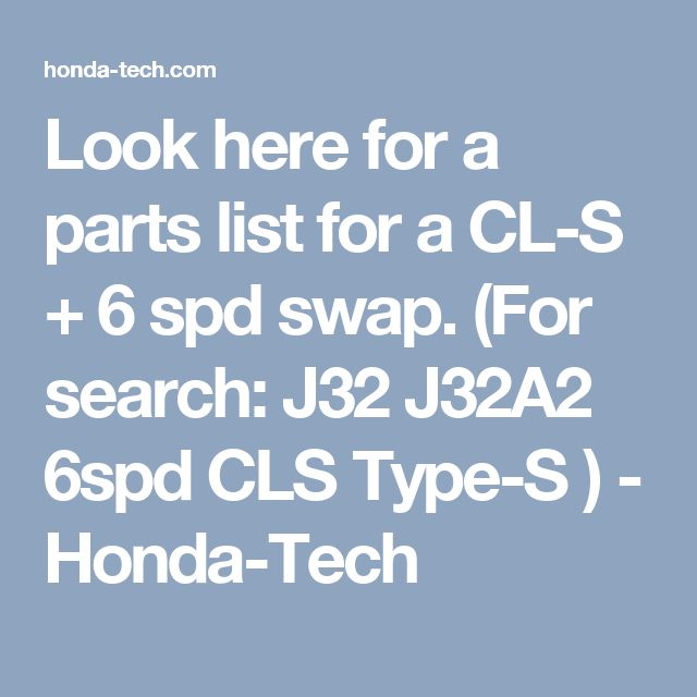Look here for a parts list for a CL-S + 6 spd swap.  (For search: J32 J32A2 6spd CLS Type-S ) - Honda-Tech