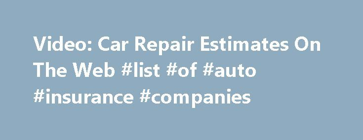 Video: Car Repair Estimates On The Web #list #of #auto #insurance #companies http://france.remmont.com/video-car-repair-estimates-on-the-web-list-of-auto-insurance-companies/  #auto repair estimates # Car repair estimates on the Web (Begin VIDEO with Kristin Arnold, Bankrate.com anchor introducing the video topic) KRISTIN ARNOLD: Wondering if you really need that oil pump replaced or think you can get a better deal on a timing belt? Instead of driving your car to multiple mechanics for a…