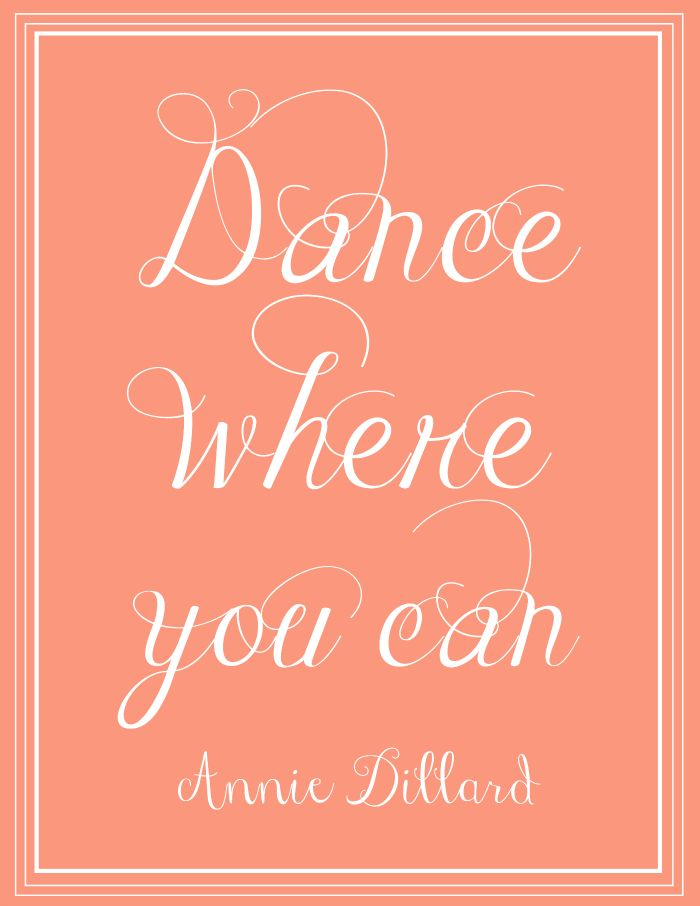 Free Printable | Dance Where You Can - Annie Dillard. Click through to download. #printables #quotes #anniedillard