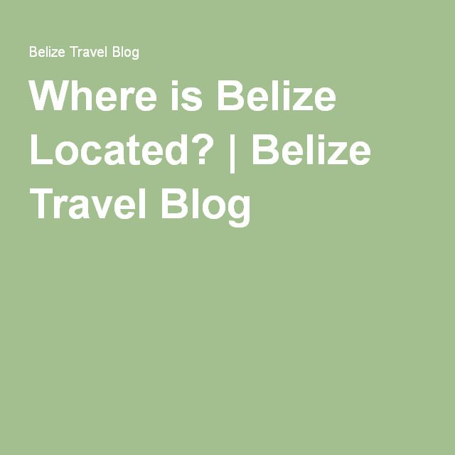 Where is Belize Located? | Belize Travel Blog