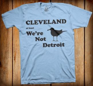 "This is the best t-shirt I've ever seen!~    1) Look up ""Hastily Made Cleveland"" on youtube. 2) Laugh your butt off."