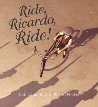 Ride Ricardo, Ride! by Shane Devries, text Phil Cummings : Picture book of the year