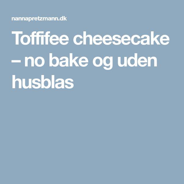 Toffifee cheesecake – no bake og uden husblas
