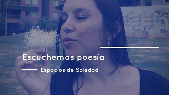 Espacios de Soledad: Escuchemos poesía