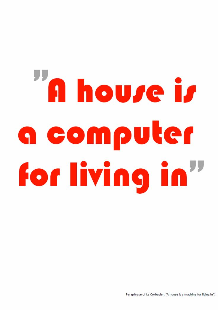 A house is a computer for living in.
