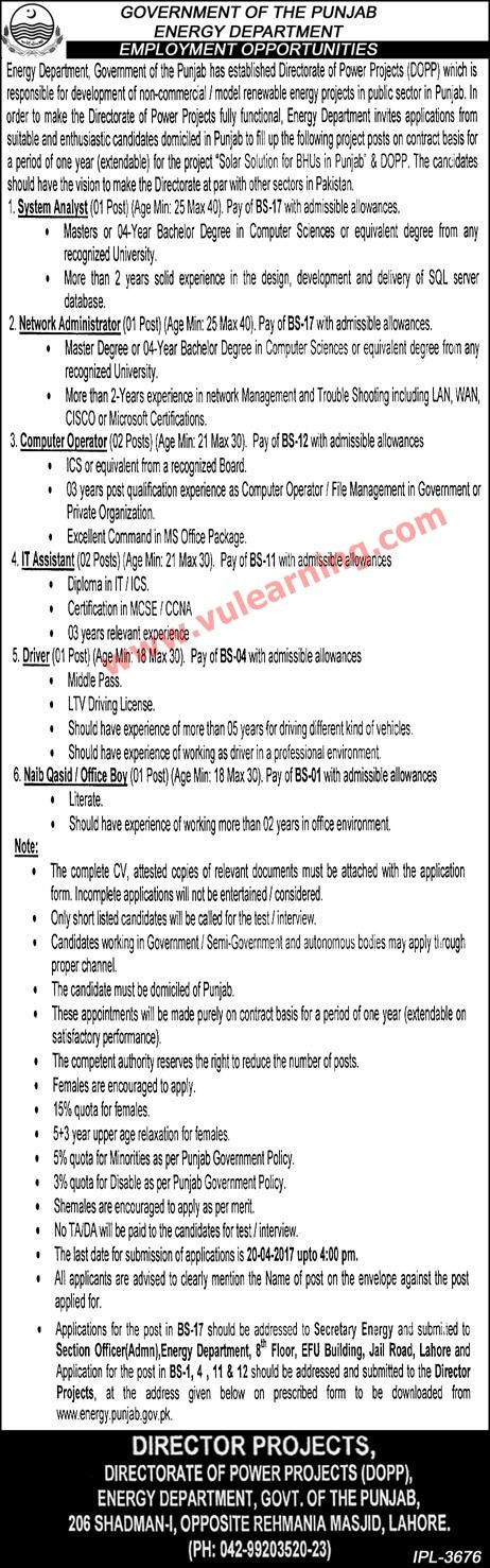 #  Title  Details  1  Jobs Location  Pakistan  2  Government / Private  Government  3  FPSC / PPSC / NTS / Others  Others  4  Published Date  01 Apr 2017 Saturday  5  Last Date to Apply  20 Apr 2017 Thursday  6  Newspaper Name  Express  Energy Department Punjab Jobs 2017 for Directorate of Power Projects Latest  Vacancies / Positions:-  System Analyst  Network Administrator  Computer Operator  IT Assistant  Driver  Naib Qasid / Office Boy  Last Date: 20-4-2017