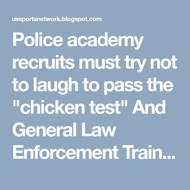 """Police academy recruits must try not to laugh to pass the """"chicken test"""" And General Law Enforcement Training, Educational Requirements and Job Description - US Sports Network News!"""