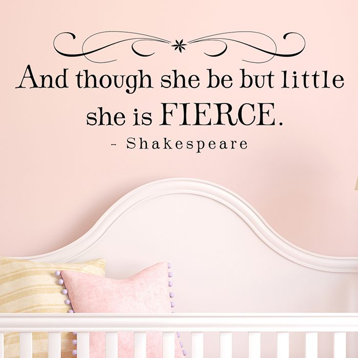 And though she be but little she is fierce - How Perfect!!