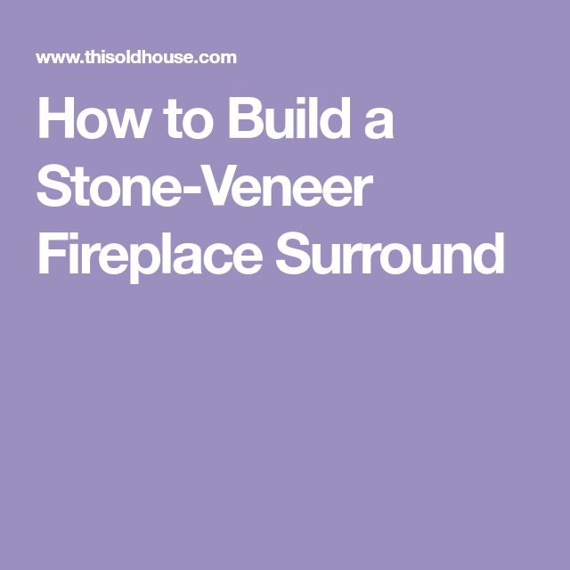 Nice How To Build A Stone Veneer Fireplace Surround