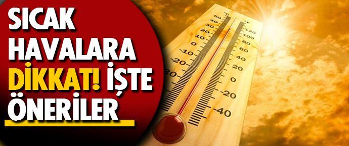 Kuzey Afrika üzerinden gelecek etkili sıcak havaya karşı kalp ve damar rahatsızlığı ile kronik hastalıkları bulunanların, kilolu ve aşırı zayıf kişilerin dikkatli olması gerekiyor.