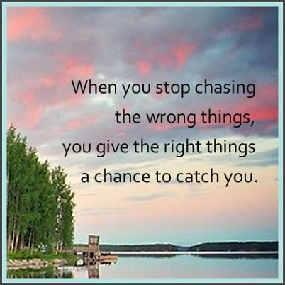 When you stop chasing the wrong things, you give the right things a chance to catch you.Wrong Things, Angelia Quotes, Chances, Yourself God, Motivation Quotes, Inspiration Thoughts, Chase, Catching, Inspiration Quotes