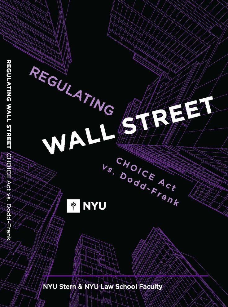 Regulating Wall Street: CHOICE Act vs. Dodd-Frank by NYU Stern and NYU Law Faculty