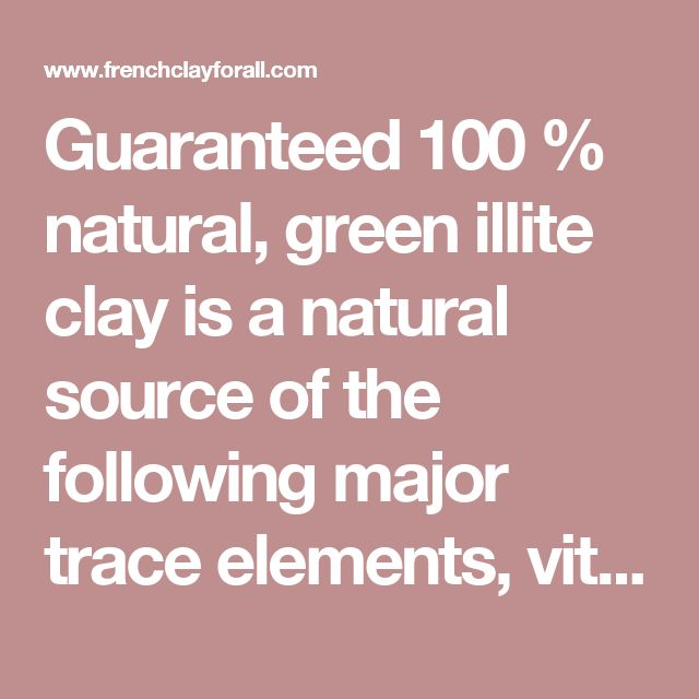 """Guaranteed 100 % natural, green illite clay is a natural source of the following major trace elements, vital for our health, safety and well being : Magnesium(Mg), Calcium(Ca), Potassium(K), Manganese(Mn), Zinc(Zn), Phosphorus(P), Iron(Fe), Aluminum(Al), Silicon(Si), Copper(Cu), Selenium(Se), Cobalt(Co), Molybdenum(Mo) as well as lots of other elements.   Clay is thought to be the basis for the CREATION. For some scientists, it is the """"CRADLE OF LIFE"""". Clay is a bio mineral of various…"""