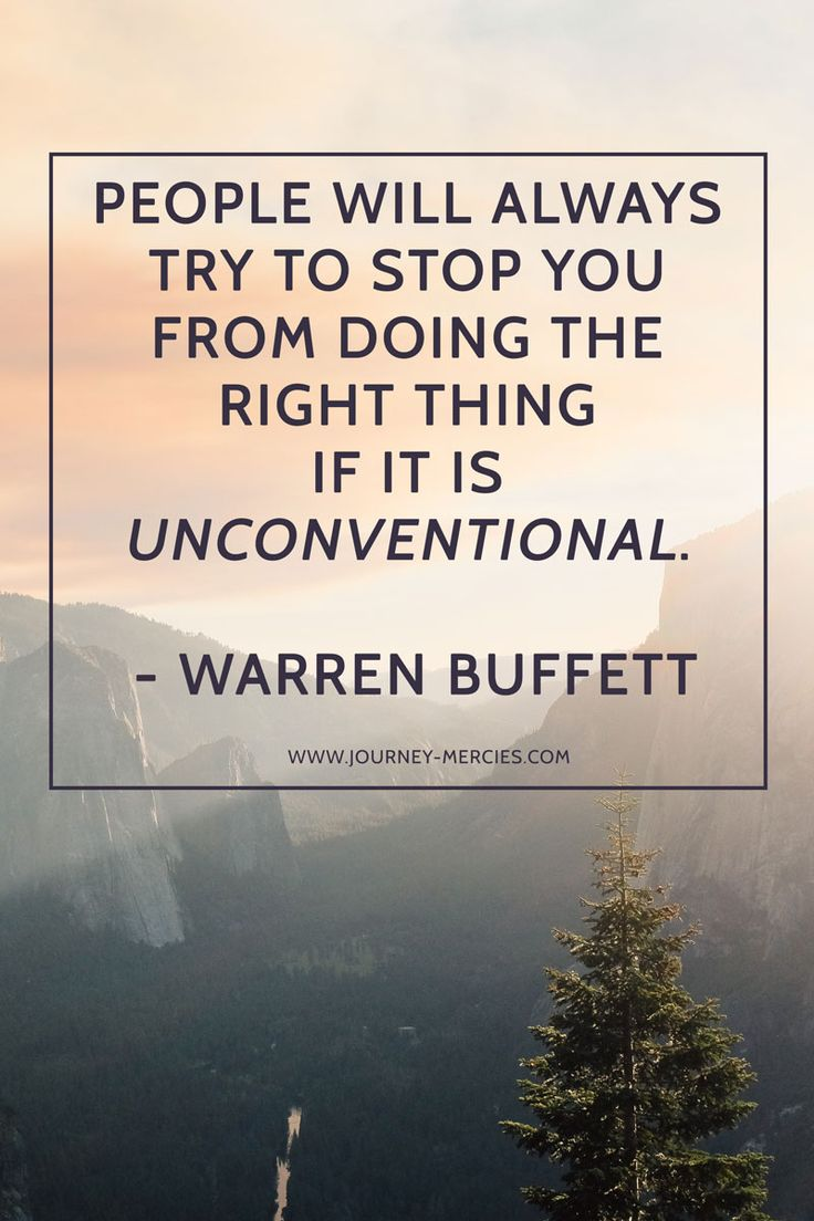 people will always try to stop you from doing the right thing if it's unconventional - warren buffett