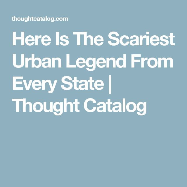 Here Is The Scariest Urban Legend From Every State | Thought Catalog