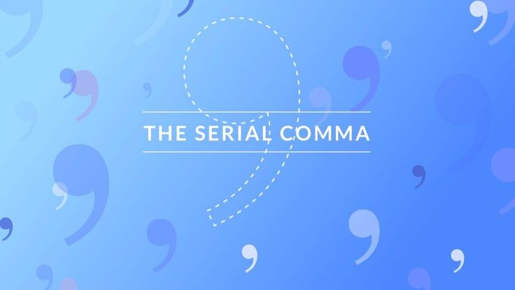 Great explanation of the controversies around serial comma | Merriam-Webster.com