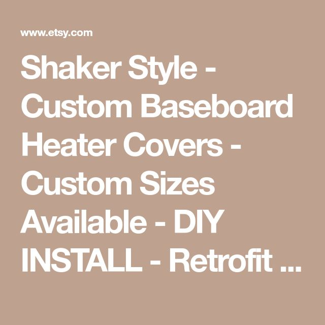 Shaker Style - Custom Baseboard Heater Covers - Custom Sizes Available - DIY INSTALL - Retrofit or New - Replacement Radiator Covers