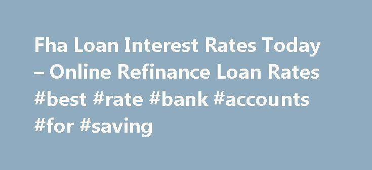 Nice Auto Refinancing: Fha Loan Interest Rates Today – Online Refinance Loan Rates #best #rate #bank ...  SAVINGS