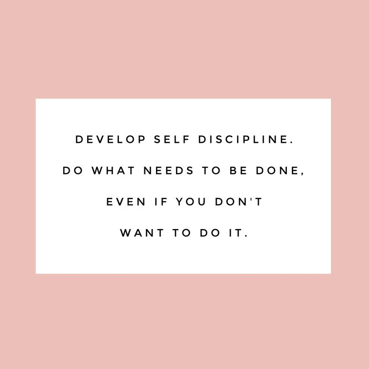 Develop self discipline and keep going!