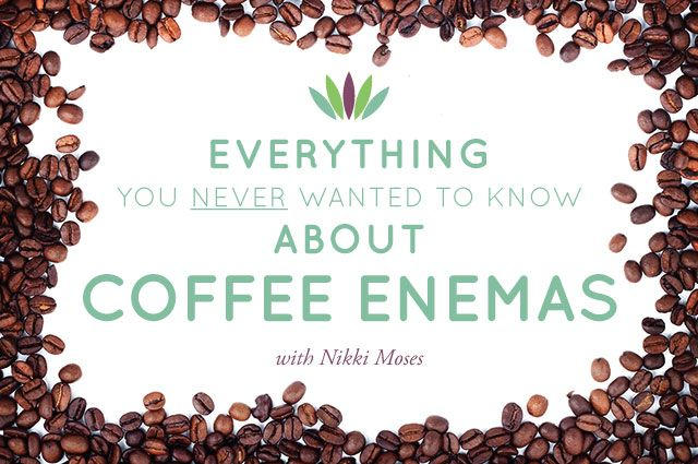 Everything You Never Wanted to Know about Coffee Enemas: health benefits and procedure on how to do it at home.