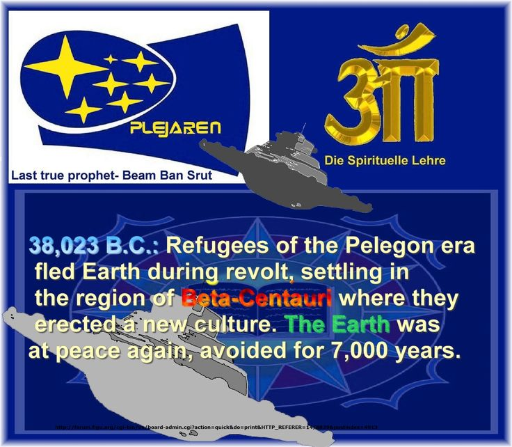 38,023 B.C.: Refugees of the Pelegon era fled Earth during revolt, settling in the region of Beta-Centauri where they erected a new culture. The Earth was at peace again, avoided for 7,000 years.   http://forum.figu.org/cgi-bin/us/board-admin.cgi?action=quick&do=print&HTTP_REFERER=14/8839&postindex=4913  Ban-Srut Beam  - Last Prophet - Lineage of Nokodemion