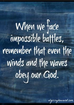 Impossible Battles: Even the Winds and Waves Obey Him ...